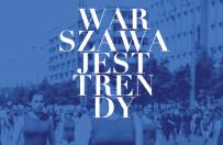 Maraton atrakcji, czyli 4. edycja Warszawa Jest Trendy!