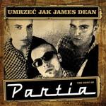 Umrzeć Jak James Dean – The Best of Partia